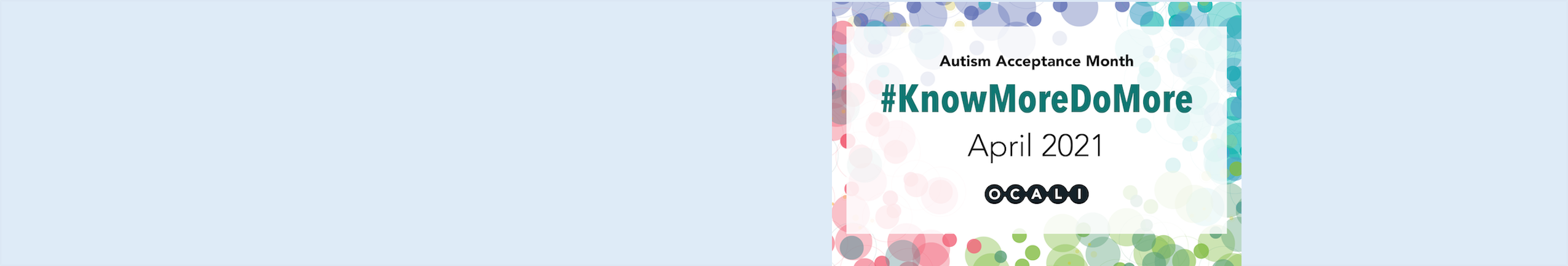 Colorful circles with text for Autism Acceptance Month and #KnowMoreDoMore